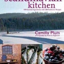 The Scandinavian Kitchen: Over 100 Essential Ingredients With 200 Authentic Recipes