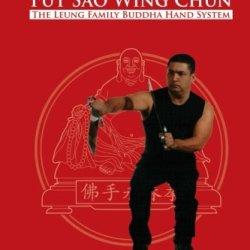 Fut Sao Wing Chun: The Leung Family Buddha Hand