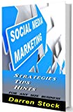 Social Media Marketing: Strategies, Tips, Hints for Any Size Business