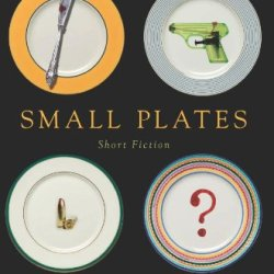 Small Plates: Short Fiction