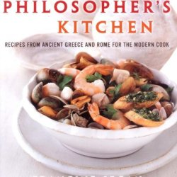 The Philosopher'S Kitchen: Recipes From Ancient Greece And Rome For The Modern Cook