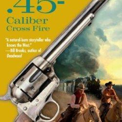 .45-Caliber Cross Fire (Cuno Massey)