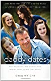 Daddy Dates: Four Daughters, One Clueless Dad, and His Quest to Win Their Hearts: The Road Map for Any Dad to Raise a Strong and Confident Daughter