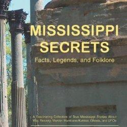 Mississippi Secrets: Facts, Legends, And Folklore
