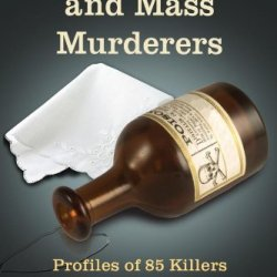Women Serial And Mass Murderers: Profiles Of 85 Killers Worldwide, 1580-1990 (Twenty-First Century Works)