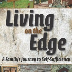 Living On The Edge: A Family'S Journey To Self-Sufficiency