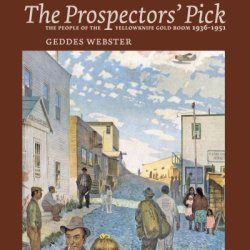 The Prospectors' Pick: The People Of The Yellowknife Gold Boom 1936-1951