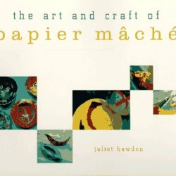 The Art And Craft Of Papier Mache