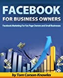 Facebook For Business Owners: Facebook Marketing For Fan Page Owners and Small Businesses (How To Make Money With Facebook)