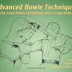 Advanced Bowie Techniques: The Finer Points Of Fighting With A Large Knife By Mclemore, Dwight. C. (2006) Paperback
