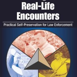 Tactical Defensive Training For Real-Life Encounters: Practical Self-Preservation For Law Enforcement