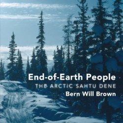 End-Of-Earth People: The Arctic Sahtu Dene