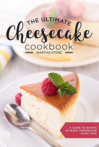 The Ultimate Cheesecake Cookbook: A Guide to Baking No