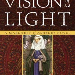 A Vision Of Light: A Margaret Of Ashbury Novel (Margaret Of Ashbury Trilogy)