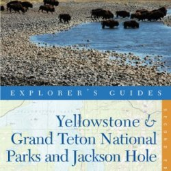 Explorer'S Guide Yellowstone & Grand Teton National Parks And Jackson Hole: A Great Destination (Explorer'S Great Destinations)