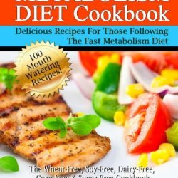 My Fast Metabolism Diet Cookbook: The Wheat-Free, Soy-Free, Dairy-Free, Corn-Free & Sugar-Free Cookbook