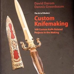 The Art Of Modern Custom Knifemaking: 100 Custom Knife Related Projects In The Making