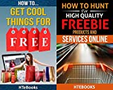 How To Receive Free Freebies - 2 books in 1: How To Get Cool Things For Free & How To Hunt For High Quality Freebie Products and Services Online
