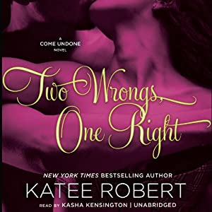 Two Wrongs, One Right: Come Undone, Book 3 | [Katee Robert]
