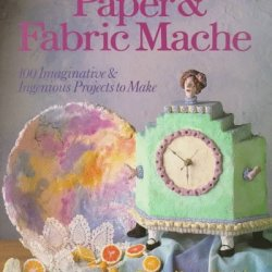 By Dawn Cusick Paper & Fabric Mache: 100 Imaginative & Ingenious Projects To Make [Hardcover]