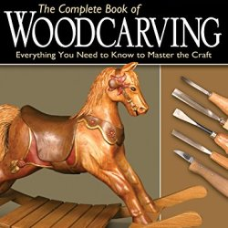Complete Book Of Woodcarving: Everything You Need To Know To Master The Craft