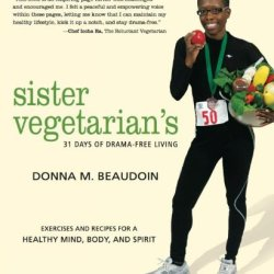 Sister Vegetarian'S 31 Days Of Drama-Free Living: Exercises And Recipes For A Healthy Mind, Body, And Spirit