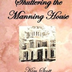 Shuttering The Manning House: Sequel To What Happened To Alex Manning (The Manning Series) (Volume 2)