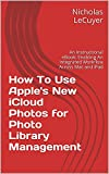 How To Use Apple's New iCloud Photos for Photo Library Management: Enabling An Integrated Workflow Across Mac and iPad