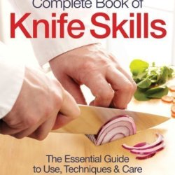 The Zwilling J. A. Henckels Complete Book Of Knife Skills: The Essential Guide To Use, Techniques And Care By Jeffrey Elliot (Sep 23 2010)