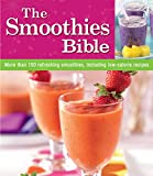 The Smoothies Bible: More Than 150 Refreshing Smoothies, Including Low-calorie Recipes