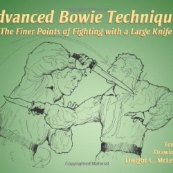 By Mclemore, Dwight. C. Advanced Bowie Techniques: The Finer Points Of Fighting With A Large Knife (2006) Paperback