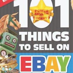 Ebay Mojo - 101 Things To Sell On Ebay: Ebay Mojo Powerseller Secrets