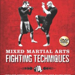 Mixed Martial Arts Fighting Techniques: Apply The Modern Training Methods Used By Mma Pros! [Dvd Included]