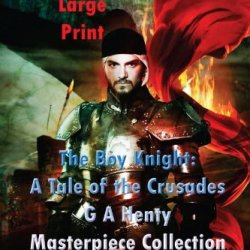 The Boy Knight: A Tale Of The Crusades Large Print: (G A Henty Masterpiece Collection)