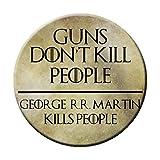 Guns Don't Kill People George R.R. Martin Kills People Pinback Button