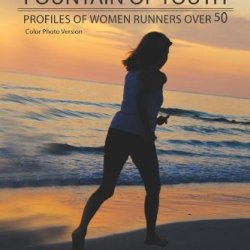 Tapping The Fountain Of Youth: Profiles Of Women Runners Over 50 (Color Photo Version)