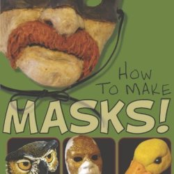 How To Make Masks!: Easy New Way To Make A Mask For Masquerade, Halloween And Dress-Up Fun, With Just Two Layers Of Fast-Setting Paper Mache By Good, Jonni (2012) Paperback