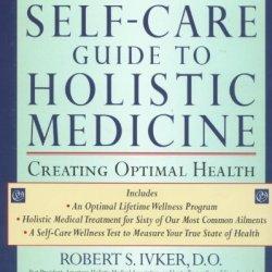 The Self-Care Guide To Holistic Medicine: Creating Optimal Health