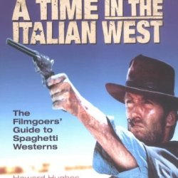 Once Upon A Time In The Italian West: A Filmgoer'S Guide To Spaghetti Westerns