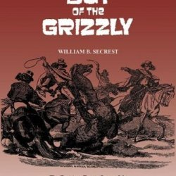California'S Day Of The Grizzly: The Exciting, Tragic Story Of The Mighty California Grizzly Bear