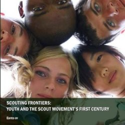 Scouting Frontiers: Youth And The Scout Movements First Century