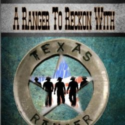 A Ranger To Reckon With (Lone Star Ranger) (Volume 2)