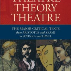 Theatre/Theory/Theatre: The Major Critical Texts From Aristotle And Zeami To Soyinka And Havel