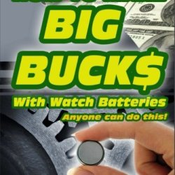 How To Make Big Bucks With Watch Batteries (How To Series) (Volume 3)