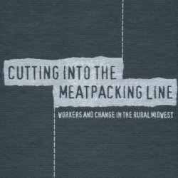 Cutting Into The Meatpacking Line: Workers And Change In The Rural Midwest (Studies In Rural Culture)