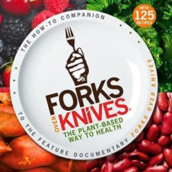 By Author Forks Over Knives: The Plant-Based Way To Health (1St Edition)