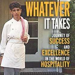 Whatever It Takes: Journey Of Success And Excellence In The World Of Hospitality