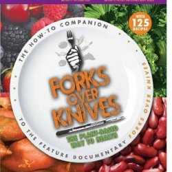Forks Over Knives: The Plant-Based Way To Health By Gene Stone, T. Colin Campbell And Caldwell B. Esselstyn (Jun 28, 2011)