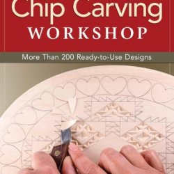 Chip Carving Workshop: More Than 200 Ready-To-Use Designs