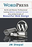 WordPress: Build and Master Professional Looking Website (Updated Version) plus with principle of beautiful web design!